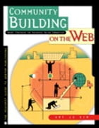 Community Building on the Web: Secret Strategies for Successful Online Communities by Amy Jo Kim