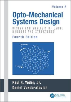 Opto-Mechanical Systems Design,  Fourth Edition,  Volume 2: Design and Analysis of Large Mirrors and Structures