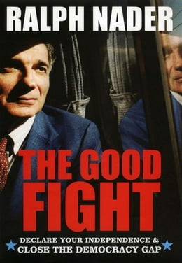 Book The Good Fight: Declare Your Independence and Close the Democracy Gap by Ralph Nader