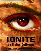 Ignite: A short story prequel to Raging Fire by Elaine Calloway