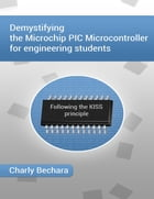 Demystifying the Microchip PIC Microcontroller for Engineering Students by Charly Bechara