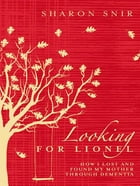 Looking for Lionel: How I lost and found my mother through dementia by Sharon Snir