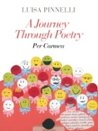 A Journey Through Poetry - Per Carmen by Luisa Pinnelli