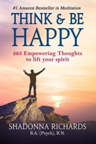 Think & Be Happy (365 Empowering Thoughts to Lift Your Spirit) by Shadonna Richards