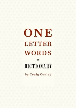 Book One-Letter Words, a Dictionary by Craig Conley