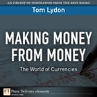 Making Money from Money: The World of Currencies by Tom Lydon