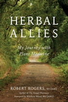 Herbal Allies: My Journey with Plant Medicine by Robert Rogers