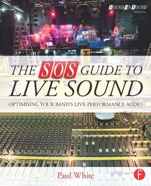 The SOS Guide to Live Sound Optimising Your Band's Live-Performance Audio