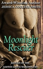 Moonlight Rescuer: Return of the Ashton Grove Werewolves, #2 by Jessica Coulter Smith