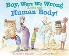 Boy, Were We Wrong About the Human Body!