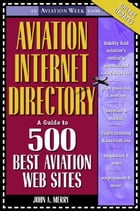 Aviation Internet Directory: A Guide to the 500 Best Web Sites