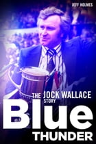 Blue Thunder: The Jock Wallace Story by Jeff Holmes
