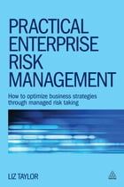 Practical Enterprise Risk Management: How to Optimize Business Strategies Through Managed Risk…