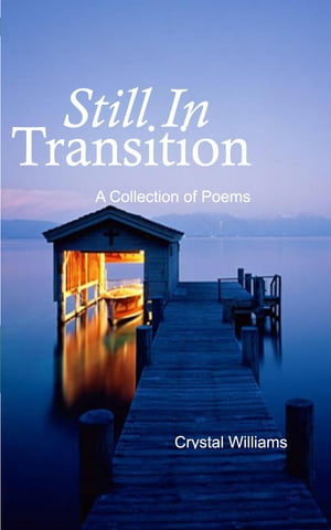 Still in Transition: A Collection of Poems by Crystal Williams