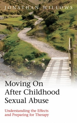 Book Moving On After Childhood Sexual Abuse: Understanding the Effects and Preparing for Therapy by Willows, Jonathan