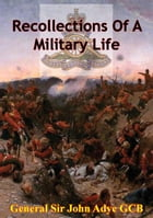 Recollections Of A Military Life [Illustrated Edition] by General Sir John Adye GCB