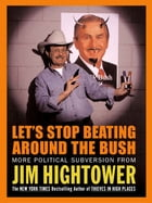Let's Stop Beating Around the Bush: More Political Subversion from Jim Hightower