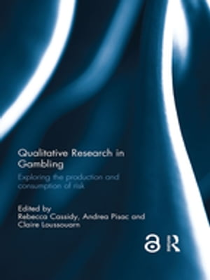 Qualitative Research in Gambling (Open Access) Exploring the production and consumption of risk