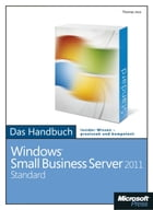 Microsoft Windows Small Business Server 2011 Standard - Das Handbuch: Das ganze Softwarewissen by Thomas Joos
