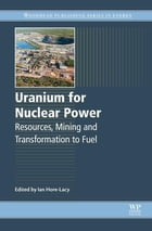 Uranium for Nuclear Power: Resources, Mining and Transformation to Fuel by Ian Hore-Lacy