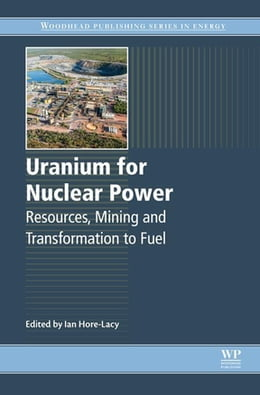Book Uranium for Nuclear Power: Resources, Mining and Transformation to Fuel by Ian Hore-Lacy