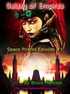 Galaxy of Empires- Space Pirates Episode #1 by Bruce Marcom