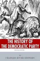 The History of the Democratic Party: A Political Primer by Charles River Editors