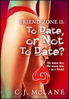 To Date, or Not to Date: Friend Zone 2: Friend Zone by C.J. McLane