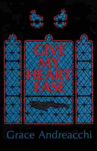 Give My Heart Ease by Grace Andreacchi