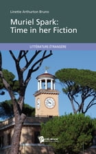 Muriel Spark: Time in her Fiction by Linette Arthurton Bruno
