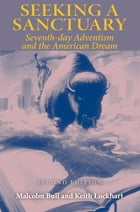Seeking a Sanctuary, Second Edition: Seventh-day Adventism and the American Dream by Malcolm Bull