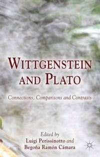 Wittgenstein and Plato: Connections, Comparisons and Contrasts
