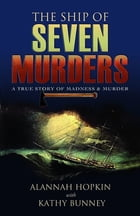 The Ship of Seven Murders: A True Story of Madness & Murder by Alannah Hopkin