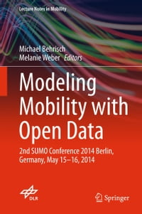 Modeling Mobility with Open Data: 2nd SUMO Conference 2014 Berlin, Germany, May 15-16, 2014