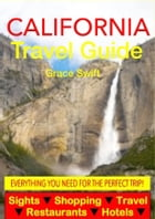California Travel Guide - Sightseeing, Hotel, Restaurant & Shopping Highlights by Grace Swift