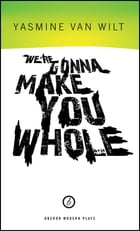 We're Gonna Make You Whole by Yasmine Van Wilt