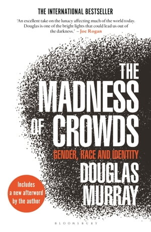The Madness of Crowds: Gender, Race and Identity by Mr Douglas Murray