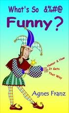 What's So &%#@ Funny ? (Humor and How it Gets That Way) by Agnes Franz