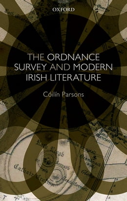 Book The Ordnance Survey and Modern Irish Literature by Cóilín Parsons