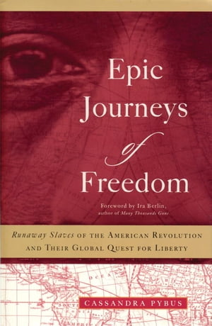 Epic Journeys of Freedom Runaway Slaves of the American Revolution and Their Global Quest for Liberty