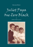 Juliet Papa One Zero Black: or Child of Mid-Century by Richard Mann