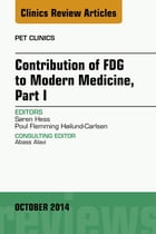 Contribution of FDG to Modern Medicine, Part I, An Issue of PET Clinics, E-Book by Søren Hess, MD