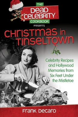 Book The Dead Celebrity Cookbook Presents Christmas in Tinseltown: Celebrity Recipes and Hollywood… by Frank DeCaro