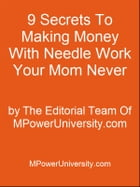 9 Secrets To Making Money With Needle Work Your Mom Never Told You About! by Editorial Team Of MPowerUniversity.com