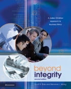 Beyond Integrity: A Judeo-Christian Approach to Business Ethics by Scott   Rae