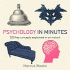 Psychology in Minutes by Marcus Weeks