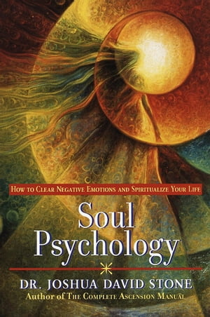 Soul Psychology How to Clear Negative Emotions and Spiritualize Your Life