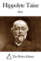 Works of Hippolyte Taine by Hippolyte Taine