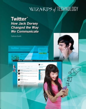 Twitter®: How Jack Dorsey Changed the Way We Communicate by Celicia Scott