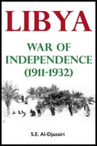 Libya War of Independence (1911-1932) by S.E. Al-Djazairi